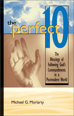 The Perfect 10: The Blessings of Following God's Commandments in a Postmodern World