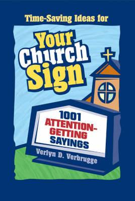 Your Church Sign: 1001 Attention-getting Sayings