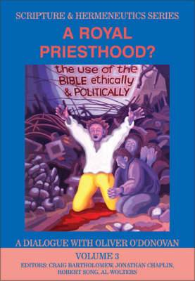 A Royal Priesthood: The Use of the Bible Ethically and Politically - A Dialogue with Oliver O'Donovan