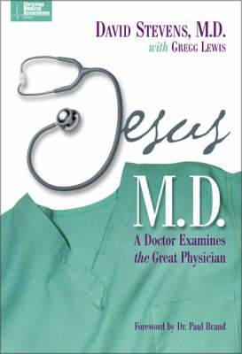Jesus, M.D: A Doctor Examines the Great Physician