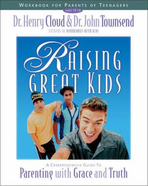 Raising Great Kids: A Comprehensive Guide to Parenting with Grace and Truth: Workbook for Parents of Teenagers