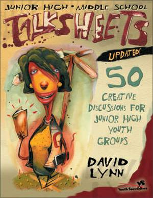 Junior High and Middle School Talksheets: 50 Creative Discussions for Junior High Youth Groups