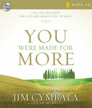 You Were Made for More: The Life You Have, the Life God Wants You to Have: Unabridged