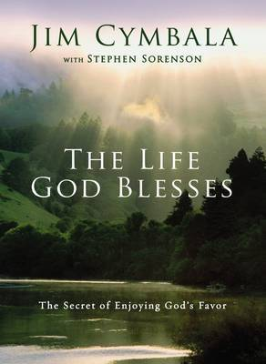 The Life God Blesses: The Secret of Enjoying God's Favor