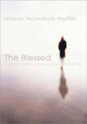 The Blessed: A Sinner Reflects on Living the Christian Life