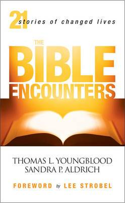 The Bible Encounters: 21 Stories of Changed Lives