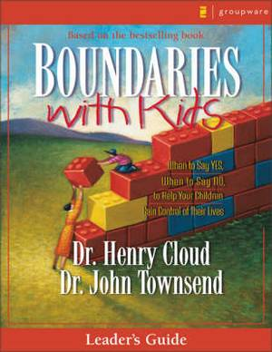 Boundaries with Kids Leader's Guide: When to Say Yes, How to Say No