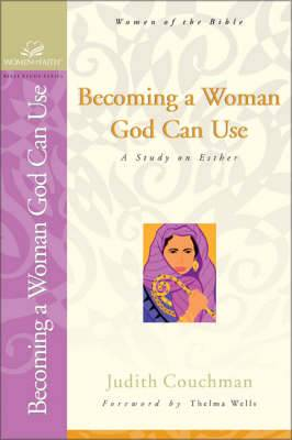 Becoming a Woman God Can Use: A Study on Esther