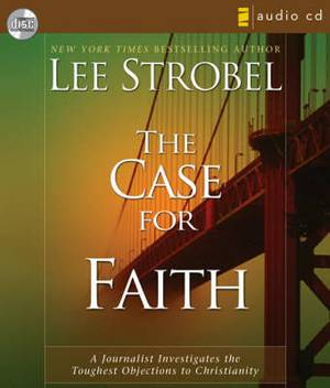 The Case for Faith: A Journalist Investigates the Toughest Objections to Christianity: Unabridged