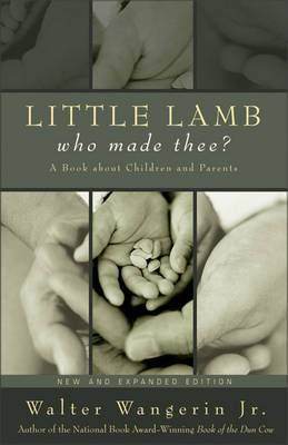 Little Lamb, Who Made Thee: A Book About Children and Parents