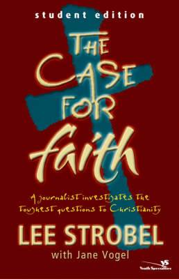 The Case for Faith: A Journalist Investigates the Toughest Objections to Christianity: Student Edition