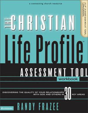 The Christian Life Profile: Discovering the Quality of Your Relationships with God and Others in 30 Key Areas: Assessment Tool Workbook