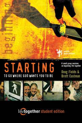 Starting to Go Where God Wants You to be: 6 Small Group Sessions on Beginning Life Together: Student Edition