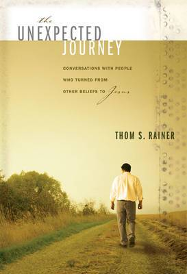 The Unexpected Journey: Conversations with People Who Turned from Other Beliefs to Jesus