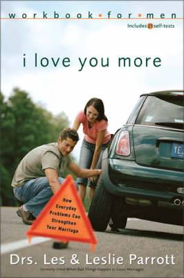 I Love You More Workbook for Men: Six Sessions on How Everyday Problems Can Strengthen Your Marriage