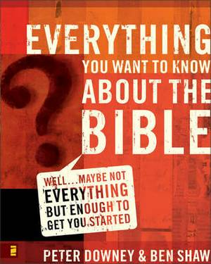 Everything You Want To Know About The Bible: Well...Maybe Not EverythingBut Enough To Get You Started