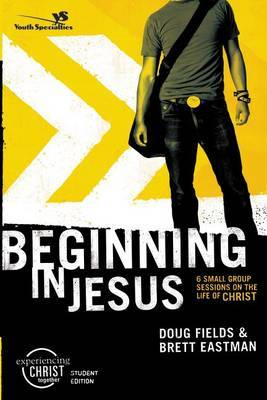 Beginning in Jesus: 6 Small Group Sessions on the Life of Christ: Participant's Guide