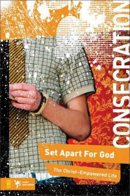 Consecration: Set Apart for God, the Christ-enpowered Life