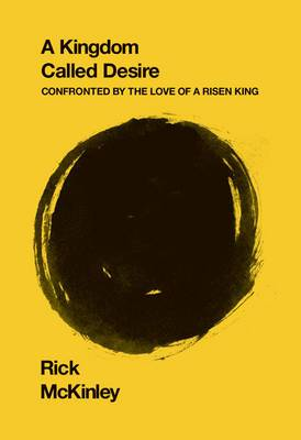 A Kingdom Called Desire: Confronted by the Love of a Risen King