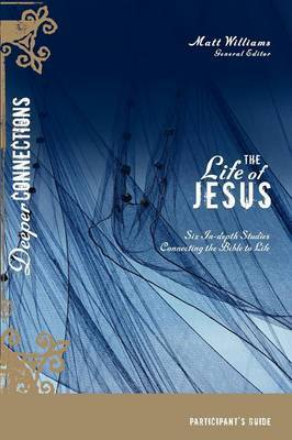 The Life of Jesus: Six In-depth Studies Connecting the Bible to Life: Participant's Guide
