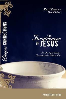 The Forgiveness of Jesus: Six In-depth Studies Connecting the Bible to Life: Participant's Guide