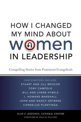How I Changed My Mind about Women in Leadership: Compelling Stories from Prominent Evangelicals