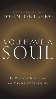 You Have a Soul: It Weighs Nothing but Means Everything