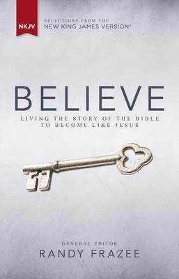 NKJV, Believe: Living the Story of the Bible to Become Like Jesus
