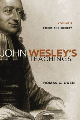 John Wesley's Teachings: Ethics and Society: Volume 4