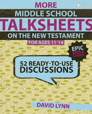 More Middle School TalkSheets on the New Testament, Epic Bible Stories: 52 Ready-to-Use Discussions