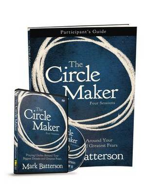 The Circle Maker Participant's Guide with DVD: Praying Circles Around Your Biggest Dreams and Greatest Fears