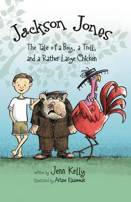 Jackson Jones: The Tale of a Boy, a Troll, and a Rather Large Chicken: Bk. 2