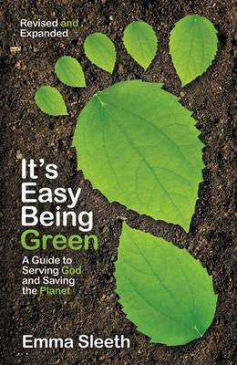 It's Easy Being Green: A Guide to Serving God and Saving the Planet