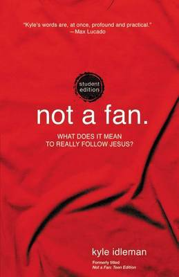 Not a Fan Student Edition: What Does it Mean to Really Follow Jesus?