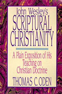 John Wesley's Scriptural Christianity: A Plain Exposition of His Teaching on Christian Doctrine