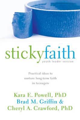 Sticky Faith: Practical Ideas to Nurture Long-term Faith in Teenagers