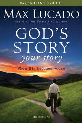 God's Story, Your Story: When His Becomes Yours: Participant's Guide