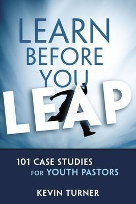 Learn Before You Leap: 100 Case Studies for Youth Ministry