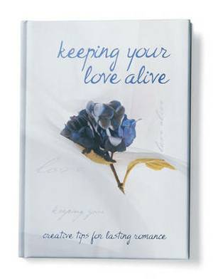 Keeping Your Love Alive: Creative Tips for Lasting Romance
