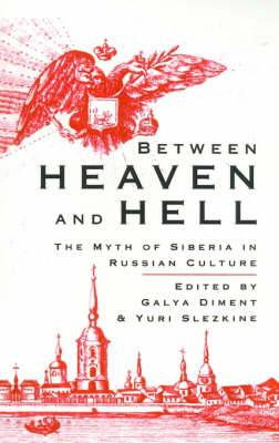 Between Heaven and Hell: Myth of Siberia in Russian Culture