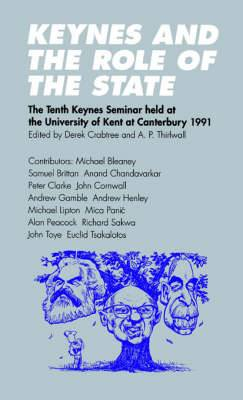 Keynes and the Role of the State: The Tenth Keynes Seminar Held at the University of Kent at Canterbury, 1991