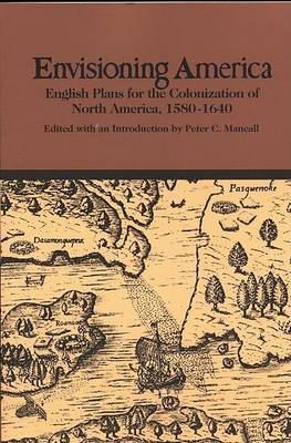 Envisioning America: English Plans for the Colonization of North America