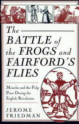 The Battle of the Frogs  and  Fairford's Flies : Miracles and the Pulp Press During the English Revolution