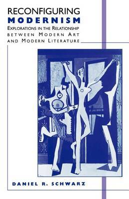 Reconfiguring Modernism: Explorations in the Relationship Between Modern Art and Modern Literature