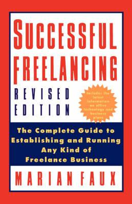 Successful Freelancing: The Complete Guide to Establishing and Running Any Kind of Freelance Business