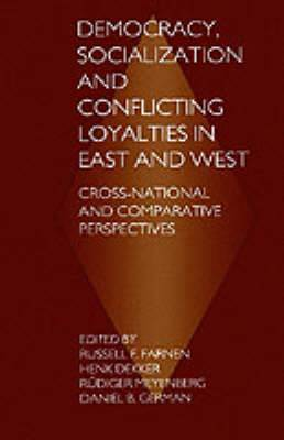 Democracy, Socialization and Conflicting Loyalties in East and West: Cross-National and Comparative Perspectives