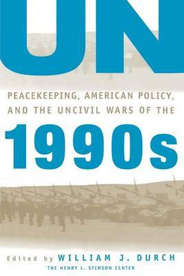 UN Peacekeeping, American Policy and the Uncivil Wars of the 1990s