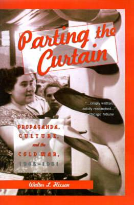Parting the Curtain: Propaganda, Culture, and the Cold War, 1945-1961