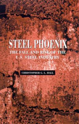 Steel Phoenix: The Fall and Rise of the American Steel Industry