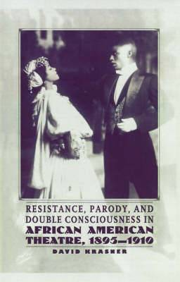 Resistance, Parody and Double Consciousness in African American Theatre, 1895-19